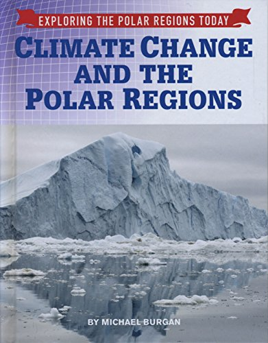 Compare Textbook Prices for Climate Change and the Polar Regions Exploring the Polar Regions Today  ISBN 9781422238684 by Burgan Michael