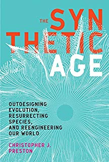 The Synthetic Age: Outdesigning Evolution, Resurrecting Species, and Reengineering Our World