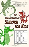 The Dragon Book of Sudoku for Kids: A Collection of Fun 6x6 Sudoku Puzzles for Beginners (Dragon Stocking Stuffers)