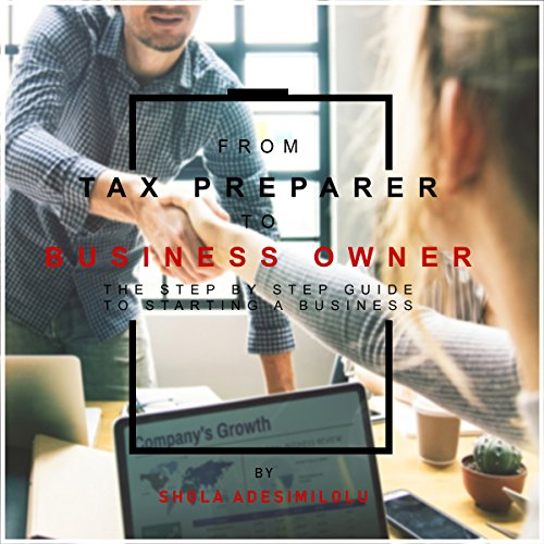 From Tax Preparer to Business Owner     The Step-by-Step Guide to Starting a Tax Business              By:                                                                                                                                 Shola Adesimilolu                               Narrated by:                                                                                                                                 Addison Barnes                      Length: 51 mins     4 ratings     Overall 4.0