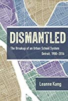 Dismantled: The Breakup of an Urban School System: Detroit, 1980–2016
