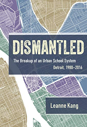 Compare Textbook Prices for Dismantled: The Breakup of an Urban School System: Detroit, 1980–2016  ISBN 9780807763827 by Kang, Leanne