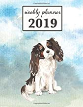 2019 Weekly Planner: Tri-color Cavalier King Charles Spaniel Dog - 12 Month Weekly Habit Tracker School Calendar Diary and Homework Organizer (Dog 2019 Weekly Calendar)