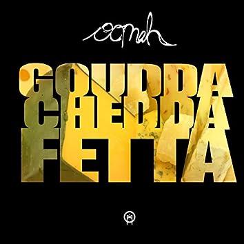 Goudda Chedda Fetta