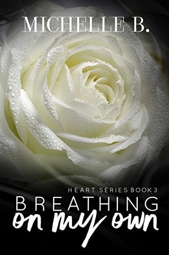 Breathing On My Own: Heart Series, #3 by [Michelle B.]