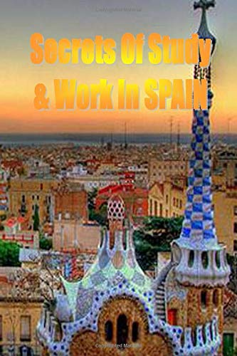 Secrets of Study & Work in SPAIN: English Version 1 [Idioma Inglés]