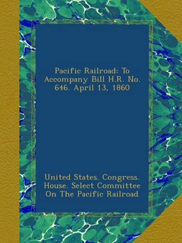 カフェテリア未来最大化するPacific Railroad: To Accompany Bill H.R. No. 646. April 13, 1860