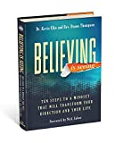 Believing Is Seeing: Ten Steps to a Mindset That Will Transform Your Direction and Your Life