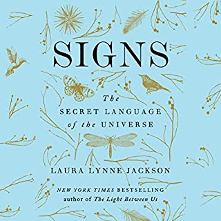 Signs     The Secret Language of the Universe              By:                                                                                                                                 Laura Lynne Jackson                               Narrated by:                                                                                                                                 Laura Lynne Jackson                      Length: 9 hrs and 20 mins     Not rated yet     Overall 0.0