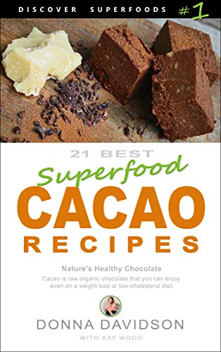 21 Best Superfood Cacao Recipes - Discover Superfoods #1: Nature's Healthy Chocolate. Cacao is raw organic chocolate you can enjoy even on a weight-loss or low cholesterol diet. by [Donna Davidson, Kay Wood]