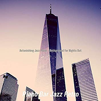 Astonishing Jazz Piano - Background for Nights Out