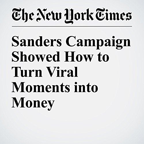 Sanders Campaign Showed How to Turn Viral Moments into Money cover art