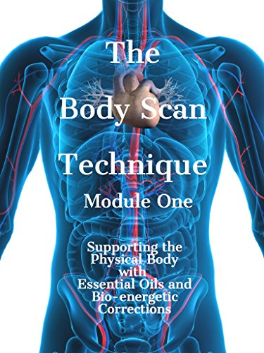 The Body Scan Technique Module One : Supporting the Physical Body with Essential Oils and Bio-energetic Corrections (English Edition)