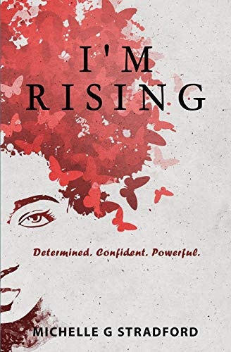 I m Rising: Determined. Confident. Powerful.