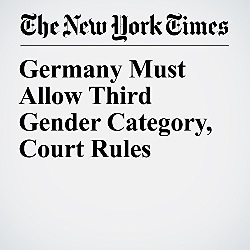 Germany Must Allow Third Gender Category, Court Rules audiobook cover art