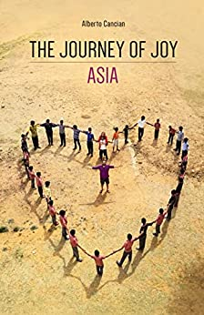 The Journey of Joy. Asia (Italian Edition) by [Alberto Cancian]