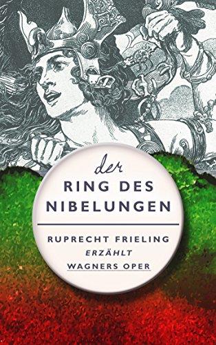 Buchseite und Rezensionen zu 'DER RING DES NIBELUNGEN. Ein Opern(ver)führer: Ruprecht Frieling erzählt Richard Wagners Bühnenfestspiel (Frielings Opernverführer 1)' von Frieling, Wilhelm Ruprecht