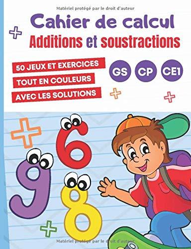 CAHIER DE CALCUL Additions et Soustractions GS CP CE1: 50 jeux et exercices de Mathématiques pour apprendre le calcul - dès 5 ans - Grande Section CP CE1 - tout en couleurs
