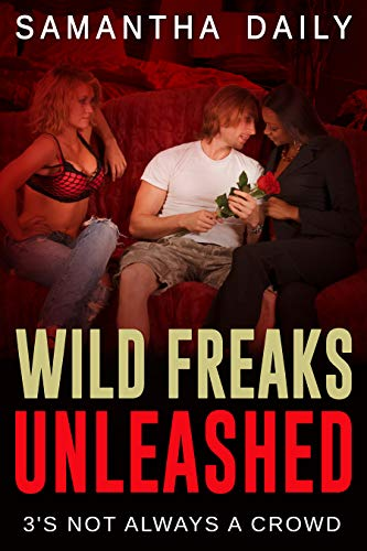 Wild Freaks Unleashed: 3's Not Always A Crowd (BWWM, Alpha Male, Alpha...