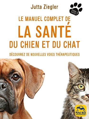 Le manuel complet de la santé du chien et du chat: Découvrez de nouvelles voies thérapeutiques (Donne la patte)