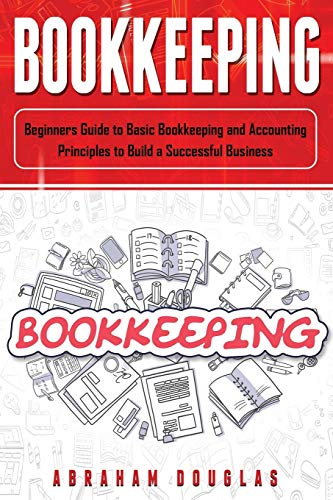 Compare Textbook Prices for Bookkeeping: Beginners Guide to Basic Bookkeeping and Accounting Principles to Build a Successful Business  ISBN 9781679538629 by Douglas, Abraham
