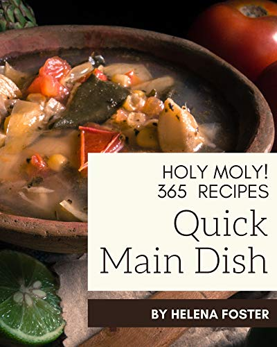Holy Moly! 365 Quick Main Dish Recipes: Making More Memories in your Kitchen with Quick Main Dish Cookbook! (English Edition)