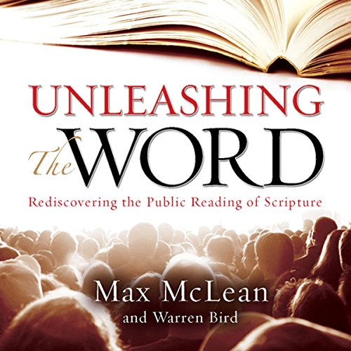 Unleashing the Word     Rediscovering the Public Reading of Scripture              By:                                                                                                                                 Max McLean                               Narrated by:                                                                                                                                 Max McLean,                                                                                        Warren Bird                      Length: 4 hrs and 31 mins     23 ratings     Overall 4.7