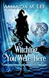 Witching You Were Here (Wicked Witches of the Midwest Book 3)