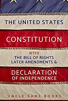 The U.S. Constitution: Declaration of Independence, Bill of Rights, Amendments (Annotated) by [US Constitution]