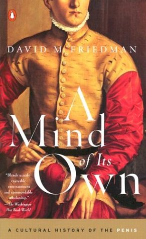A Mind of Its Own: A Cultural History of the Penis by David M. Friedman