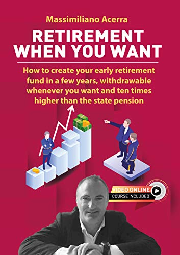 Retirement when you want: How to create your early retirement fund in a few years, withdrawable whenever you want and ten times higher than the state pension