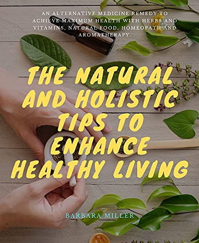 The Natural and Holistic Tips to...