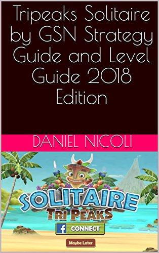 Tripeaks Solitaire by GSN Strategy Guide and Level Guide 2018 Edition (English Edition)