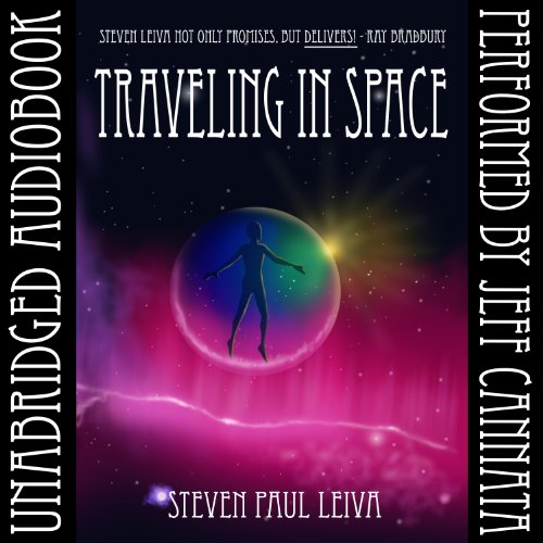 Traveling in Space                   By:                                                                                                                                 Steven Paul Leiva                               Narrated by:                                                                                                                                 Jeff Cannata                      Length: 14 hrs and 30 mins     155 ratings     Overall 4.0