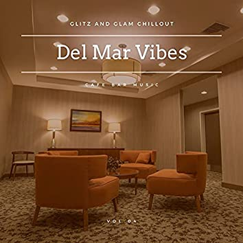 Del Mar Vibes - Glitz And Glam Chillout Cafe Bar Music, Vol 04