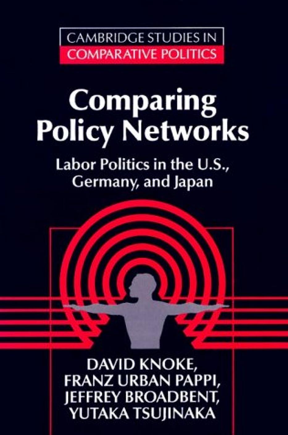 特権的天窓試用Comparing Policy Networks: Labor Politics in the U.S., Germany, and Japan (Cambridge Studies in Comparative Politics)