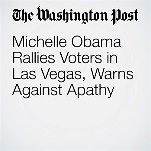 Michelle Obama Rallies Voters in Las Vegas, Warns Against Apathy audiobook cover art