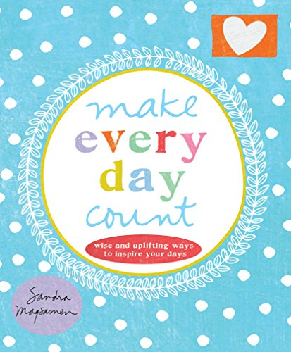 Make Every Day Count: Wise and Uplifting Ways to Inspire Your Daysの詳細を見る