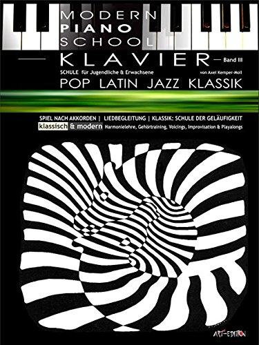 Modern Piano School 3 / Klavierschule: POP / KLASSIK / LATIN / JAZZ | + Harmonielehre/ SPIEL NACH SONGBOOKS & Gehörtraining | + dREAmpOpART: POP / ... (Modern Piano School / classic & modern)