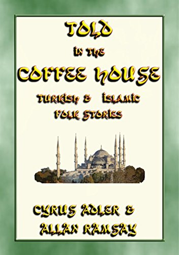TOLD IN THE COFFEE HOUSE - 29 Turkish and Islamic Folk Tales (English Edition)