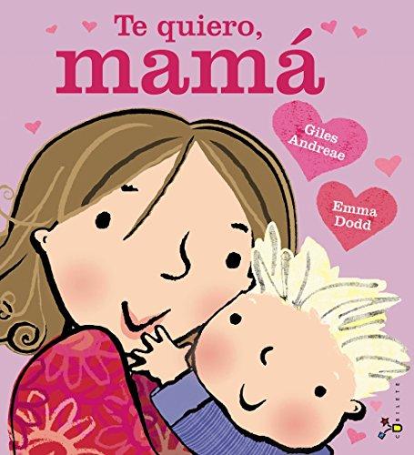 Te quiero, mamá (Castellano - A PARTIR DE 3 AÑOS - ÁLBUMES - Cubilete)