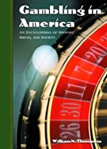 Gambling in America: An Encyclopedia of History, Issues, and Society