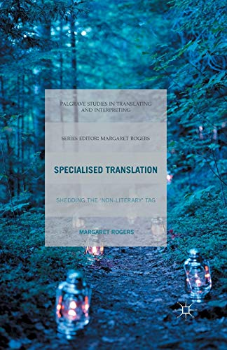 Compare Textbook Prices for Specialised Translation: Shedding the 'Non-Literary' Tag Palgrave Studies in Translating and Interpreting 1st ed. 2015 Edition ISBN 9781349502295 by Rogers, M.
