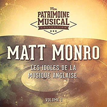 Les Idoles De La Musique Anglaise: Matt Monro, Vol. 1