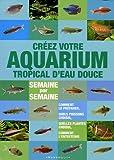 Créer votre aquarium tropical d'eau douce : Semaine par semaine