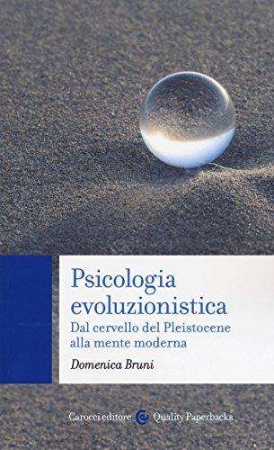 Psicologia evoluzionistica. Dal cervello del Pleistocene alla mente moderna