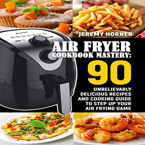 Air Fryer Cookbook Mastery     Ninety Unbelievably Delicious Recipes and Cooking Guide to Step Up Your Air Frying Game              By:                                                                                                                                 Jeremy Horner                               Narrated by:                                                                                                                                 Joseph Tabler                      Length: 3 hrs and 16 mins     Not rated yet     Overall 0.0