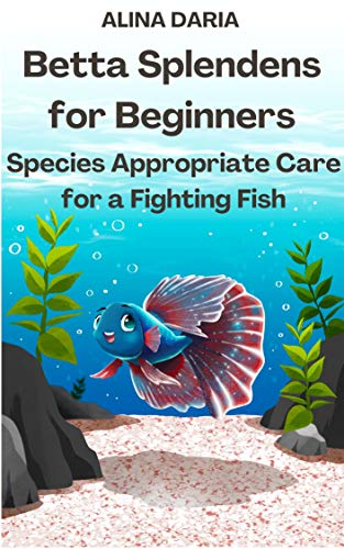 Betta Splendens for Beginners – Species Appropriate Care for a Fighting Fish (English Edition)