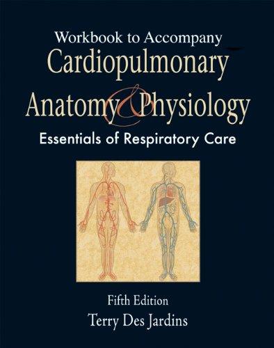 Workbook to Accompany Cardiopulmonary Anatomy and...