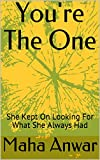 You're The One: She Kept On Looking For What She Always Had (English Edition)